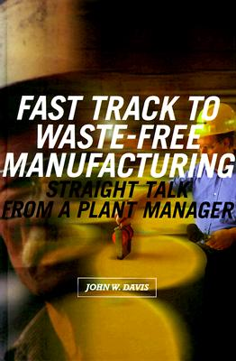 Fast Track to Waste-Free Manufacturing By Davis, John W.